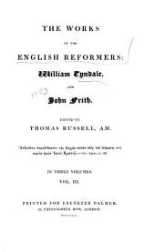 The Works of the English Reformers: William Tyndale and John Frith, Volume 3
