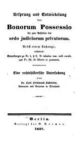 Ursprung und entwicklung der bonorum possessio bis zum aufhören des ordo judiciorum privatorum: Nebst einem anhange, enthaltend: bemerkungen zu fr. l, [paragraph] 9. Si tabulae test. null. extab. und fr. 32. de liberis et postumis. Eine rechts-historische untersuchung