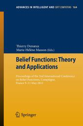 Belief Functions: Theory and Applications: Proceedings of the 2nd International Conference on Belief Functions, Compiègne, France 9-11 May 2012