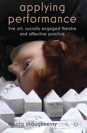 Applying Performance: Live Art, Socially Engaged Theatre and Affective Practice
