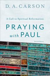 Praying with Paul: A Call to Spiritual Reformation, Edition 2