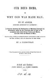 Cur Deus homo, or Why God was made man; tr., with an intr. and an analysis, by a clergyman [W.R.B. Brownlow].