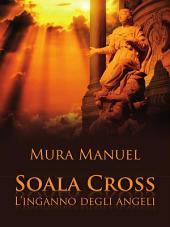 Soala Cross - L'inganno degli angeli