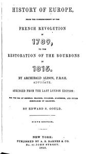 History of Europe: From the Commencement of the French Revolution in 1789 to the Restoration of the Bourbons in 1815