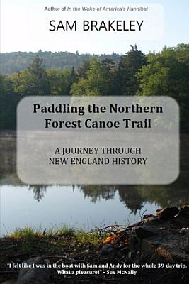 Paddling the Northern Forest Canoe Trail  A Journey Through New England History PDF
