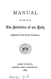 Manual for the use of the sodalities of our Lady affiliated to the Prima primaria [ed. by M. Gavin].