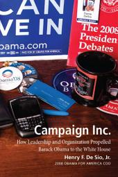 Campaign Inc.: How Leadership and Organization Propelled Barack Obama to the White House