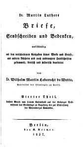 Dr. Martin Luthers Briefe, Sendschreiben und Bedenken: volständig aus den verschiedenen Ausgaben seiner Werke und Briefe, aus andern Büchern und noch unbenutzten Handschriten gesammelt, Band 4