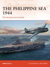 The Philippine Sea 1944: The last great carrier battle