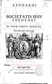 Leonardi Lessii Societatis Iesu ... Opuscula varia in unum Corpus redacta ...