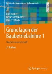 Grundlagen der Baubetriebslehre 1: Baubetriebswirtschaft, Ausgabe 2