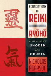 Foundations of Reiki Ryoho: A Manual of Shoden and Okuden