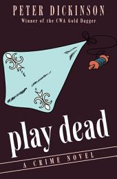Play Dead: A Crime Novel