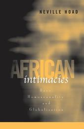 African Intimacies: Race, Homosexuality, And Globalization