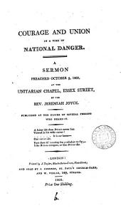Courage and union in a time of national danger, a sermon: Volume 6