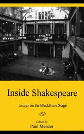 Inside Shakespeare: Essays on the Blackfriars Stage
