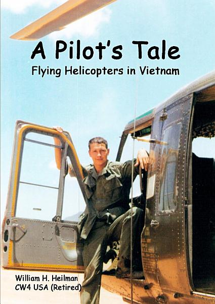 A Pilot's Tale - Flying Helicopters in Vietnam