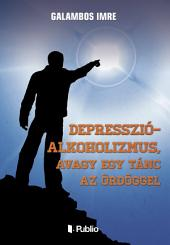 Depresszió-Alkoholizmus, avagy egy tánc az ördöggel