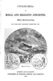 Cyclopaedia of Moral and Religious Anecdote, with an Introductory Essay by George Cheever, to which is Added a Complete Series of Scriptural Texts, Illustrated by the Anecdotes