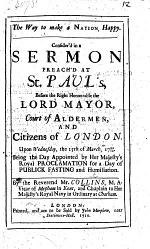 The Way to make a Nation Happy. Consider'd in a sermon preach'd at St. Paul's before the Right Honourable the Lord Mayor ... upon Wednesday, the 15th of March, 1709/10. Being the day appointed ... for a day of publick fasting, etc