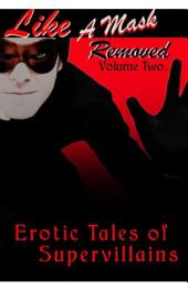 Like a Mask Removed, Volume 2: Erotic Tales of Supervillains