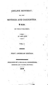 Adeline Mowbray, Or The Mother and Daughter: A Tale in Two Volumes, Volume 1