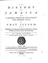 The History Of Jamaica Or General Survey Of The Antient And Modern State Of That Island: With Reflections on Its Situation, Settlements, Inhabitants, Climate, Products, Commerce, Laws and Government : In Three Volumes, Volume 3
