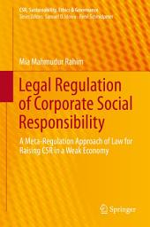 Legal Regulation of Corporate Social Responsibility: A Meta-Regulation Approach of Law for Raising CSR in a Weak Economy