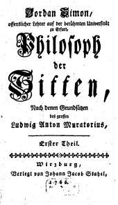 Philosoph der Sitten: Nach denen Grundsätzen des grossen Ludwig Anton Muratorius, Band 1