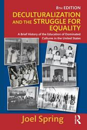 Deculturalization and the Struggle for Equality: A Brief History of the Education of Dominated Cultures in the United States, Edition 8