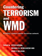 Countering Terrorism and WMD: Creating a Global Counter-Terrorism Network