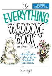 The Everything Wedding Book: The Ultimate Guide to Planning the Wedding of Your Dreams, Edition 3