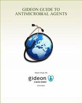 GIDEON Guide to Antimicrobial Agents: 2017 edition