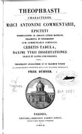 Theophrasti Characteres: Marci Antonini Commentarii. Epicteti Dissertationes ab Arriano literis mandatae ; fragmenta ; et Enchiridion