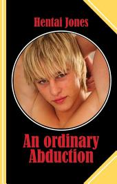 An ordinary Abduction: The ultimate sexual fantasy told by both of the lovers!