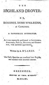 The Highland Drover; Or, Domhnul Dubh M'na Beinn at Carlisle: a Favourite Interlude. (Coll and Rotha [a Poem] in Imitation of the Gaelic.).