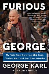 Furious George:My Forty Years Surviving NBA Divas, Clueless GMs, and Poor Shot Selection