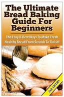 The Ultimate Bread Baking Guide for Beginners PDF