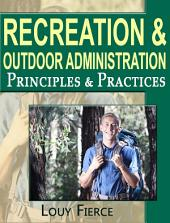 Recreation and Outdoor Administration: Principles and Practices