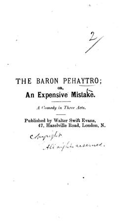 The Baron Pehaytro  Or  An Expensive Mistake  A Comedy in Three Acts  and in Prose   PDF