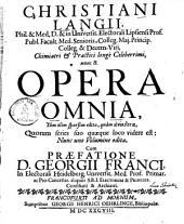 Christiani Langii Opera omnia: tam olim sparsim edita, quam anékdota, quorum series suo quaeque loco videre est