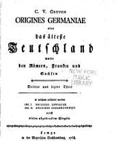 Origines Germaniæ: oder das älteste Teutschland unter den Römen, Franken und Sachten, Band 3