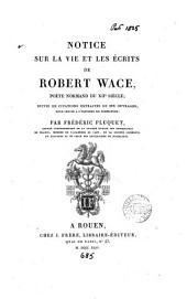 Notice sur la vie et les écrits de Robert Wace, suivie de citations extr. de ses ouvrages