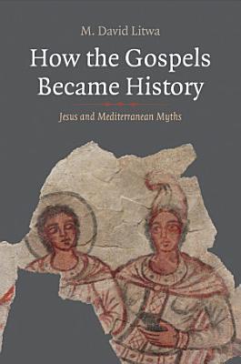 How the Gospels Became History