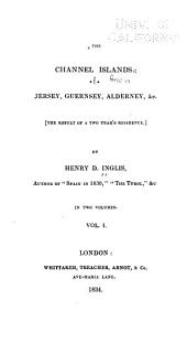 The Channel Islands: Jersey, Guernsey, Aldernay, &c. (the results of a two years residence)