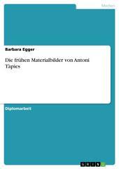 Die frühen Materialbilder von Antoni Tàpies