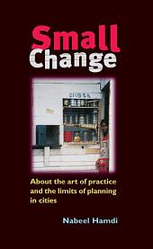 Small Change: About the Art of Practice and the Limits of Planning in Cities