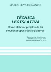 TÉcnica Legislativa Como Elaborar Projetos De Lei E Outras Proposições Legislativas