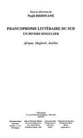 Francophonie littéraire du Sud: Un divers singulier - Afrique, Maghreb, Antilles
