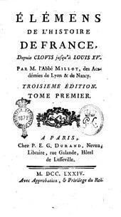 Élémens de l'histoire de France, depuis Clovis jusqu'à Louis 15. Par m. l'abbé Millot ..: Volume1